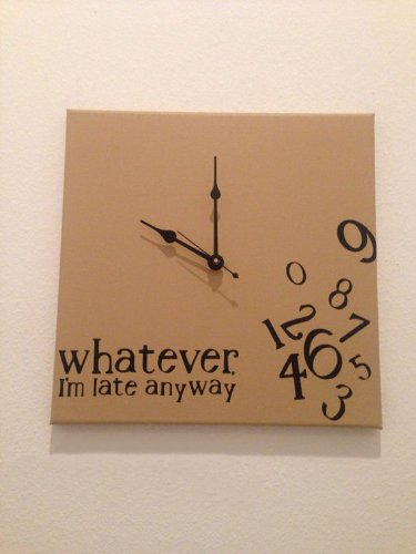 Whatever I'M Late Anyway Clock