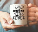 I Survived Another Meeting That Should Have Been An Email – Funny Coffee Mug